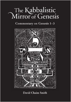 The Kabbalistic Mirror Of Genesis: Commentary On Genesis 1 3  by  David Chaim Smith