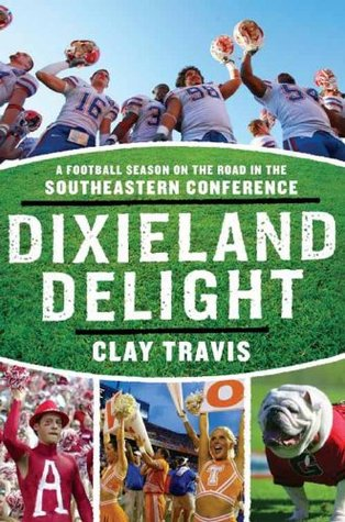 Dixieland Delight: A Football Season on the Road in the Southeastern Conference Clay Travis