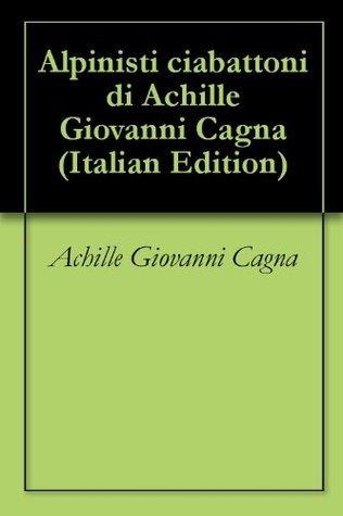 Alpinisti ciabattoni di Achille Giovanni Cagna Achille Giovanni  Cagna