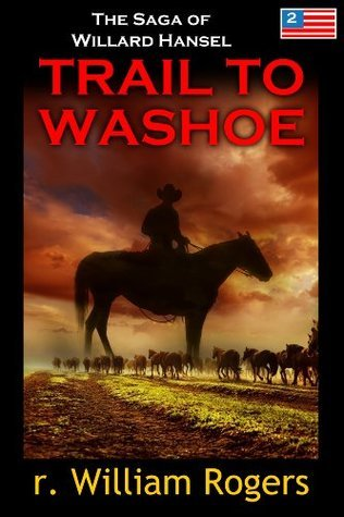 Trail to Washoe (Saga of Willard Hansel #2)  by  R. William Rogers