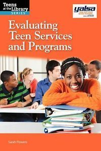 Evaluating Teen Services and Programs  by  Sarah Flowers