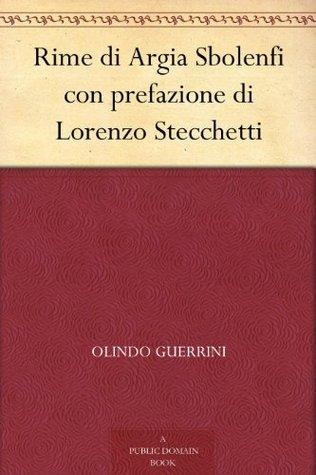 Rime di Argia Sbolenfi con prefazione di Lorenzo Stecchetti Olindo Guerrini