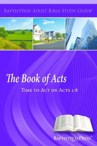 The Book of Acts: Time to Act on Acts 1:8 Ross West
