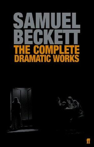 The Complete Dramatic Works of Samuel Beckett Samuel Beckett