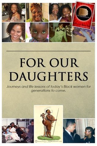 For Our Daughters: Journeys and life lessons of todays Black women for generations to come.  by  Eric McKay