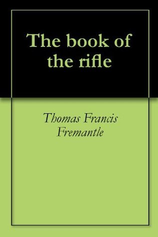 The book of the rifle Thomas Francis Fremantle