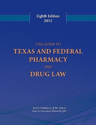 The Guide to Texas and Federal Pharmacy and Drug Law Fred S. Brinkley Jr.