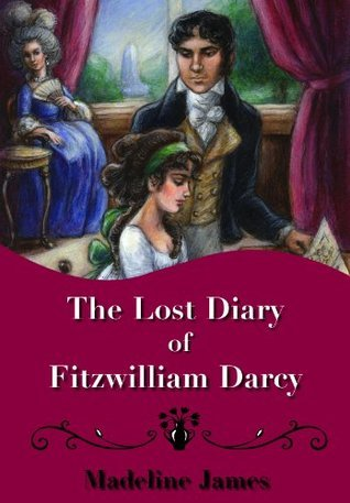 The Lost Diary of Fitzwilliam Darcy  by  Madeline James