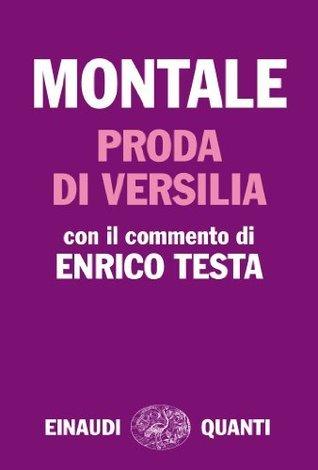 Proda di Versilia: Con il commento di Enrico Testa  by  Eugenio Montale