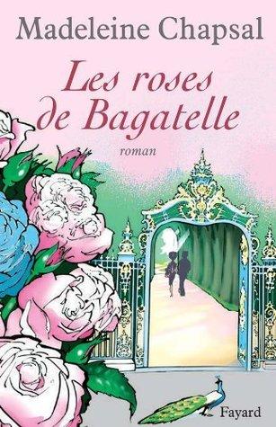 Les roses de Bagatelle (Littérature Française)  by  Madeleine Chapsal
