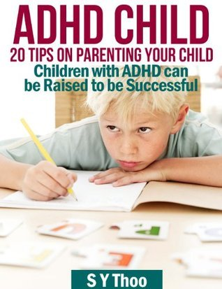 ADHD Child : 20 Tips on Parenting Your Child S Y  Thoo