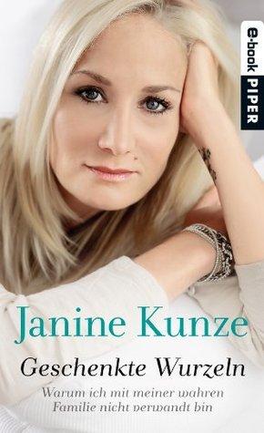 Geschenkte Wurzeln: Warum ich mit meiner wahren Familie nicht verwandt bin  by  Janine Kunze