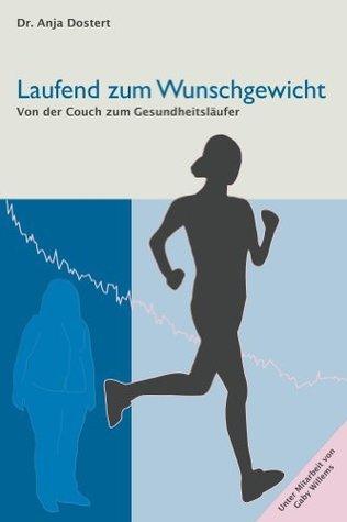 Laufend zum Wunschgewicht: Von der Couch zum Gesundheitsläufer (Ernährungs- und Bewegungsbibliothek) Anja Dostert