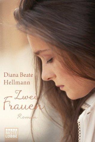 Zwei Frauen: Roman  by  Diana Beate Hellmann