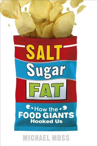 Salt, Sugar, Fat: How the Food Giants Hooked Us  by  Michael Moss
