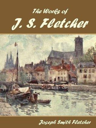 The Works of J. S. Fletcher  by  J.S. Fletcher
