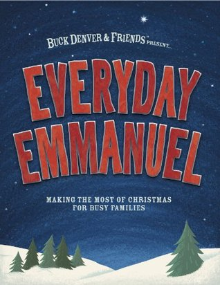 Everyday Emmanuel: Making the Most of Christmas for Busy Families  by  Phil Vischer