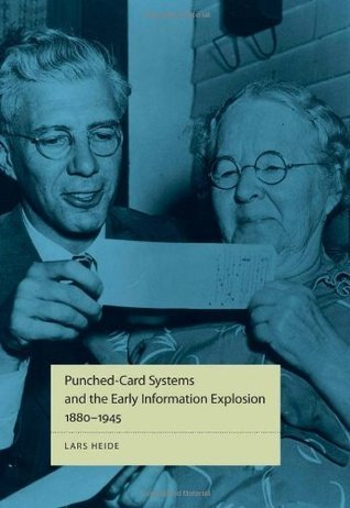 Punched-Card Systems and the Early Information Explosion, 1880-1945 Lars Heide
