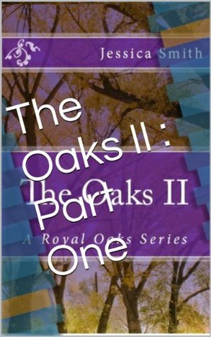 The Oaks II : Part One (A Royal Oaks Series)  by  Jessica Smith