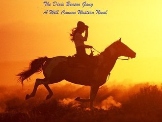 The Dixie Benson Gang  A Will Cannon Western Adventure Novel  by  Larry Hill