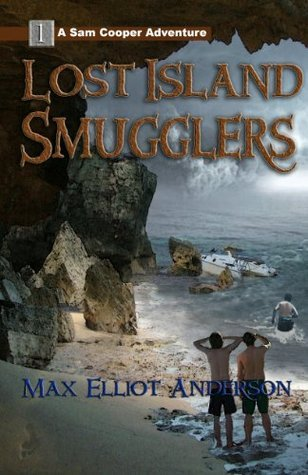 Lost Island Smugglers (The Sam Cooper Adventure Series) Max Elliot Anderson
