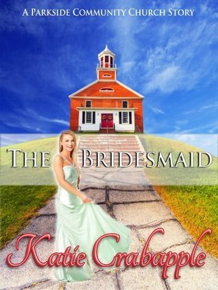 The Bridesmaid (Parkside Community Church #3)  by  Katie Crabapple