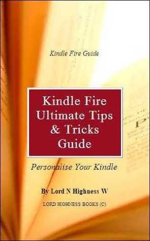 The Ultimate Kindle Fire Guide With Tips and Tricks  by  Highness W, Lord N