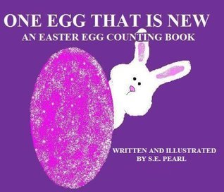 ONE EGG THAT IS NEW: An Easter Egg Counting Book  by  S.E. Pearl