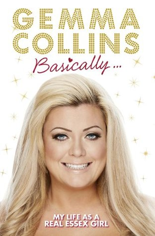 Basically...: My Life as a Real Essex Girl  by  Gemma Collins Limited