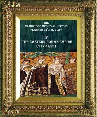 EASTERN ROMAN EMPIRE  (717-1453) (CAMBRIDGE MEDIEVAL HISTORY (PLANNED BY John B. Bury) Thomas W. Arnold