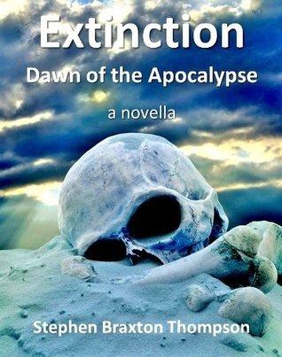 Extinction: Dawn of the Apocalypse Stephen Braxton Thompson