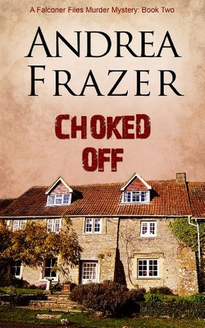 Choked Off: The Falconer Files - File 2  by  Andrea Frazer