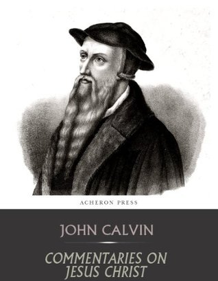 Commentaries on Jesus Christ  by  John Calvin