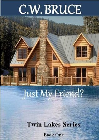 Just My Friend? Twin Lakes Series Book 1  by  C.W. Bruce