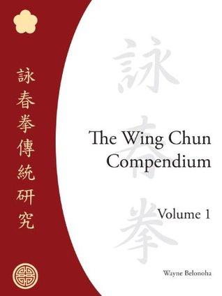 The Wing Chun Compendium, Volume One Wayne Belonoha