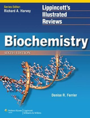 Biochemistry (Lippincotts Illustrated Reviews Series) Denise R. Ferrier