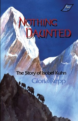 Nothing Daunted: The Story of Isobel Kuhn  by  Gloria Repp