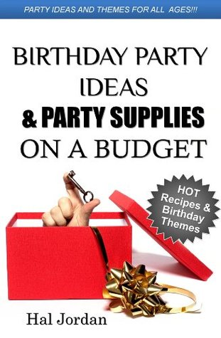Birthday Party Ideas and Party Supplies on a Budget - Party Ideas and Hot Themes for Parents without Spending a Fortune Hal Jordan