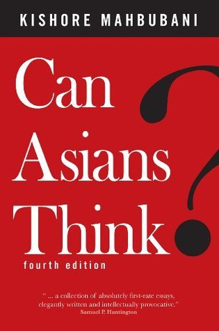 Can Asians Think? [4th Edition]  by  Kishore Mahbubani