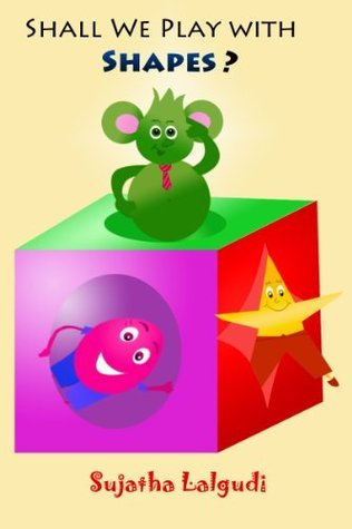 Shall we play with Shapes? - A Silly Rhyming Picture book for children about Shapes and Colors Sujatha Lalgudi