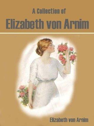 A Collection of Elizabeth Von Arnim (11 Books) Elizabeth von Arnim
