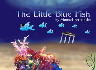 The Little Blue Fish Manuel  Fernandez