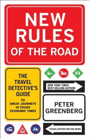 New Rules of the Road: The Travel Detectives Guide to Great Journeys in Tough Economic Times Peter Greenberg