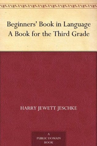 Beginners Book in Language A Book for the Third Grade Harry Jewett Jeschke