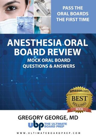 Anesthesia Oral Board Review Practice Set #1 - 2nd Edition: Pass the Anesthesia Oral Boards the First Time Gregory George