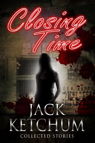 Closing Time - Collected Stories Jack Ketchum