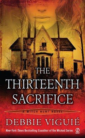 The Thirteenth Sacrifice: A Witch Hunt Novel Debbie Viguié