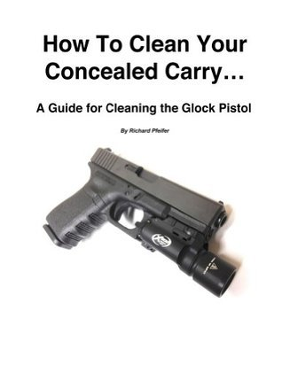 How To Clean Your Concealed Carry  by  Richard Pfeifer