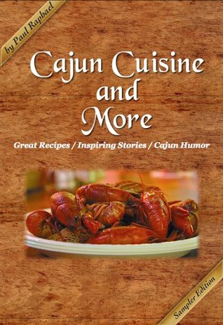 Cajun Cuisine and More Sampler: Great Recipes, Inspiring Stories and Cajun Humor  by  Paul Raphael