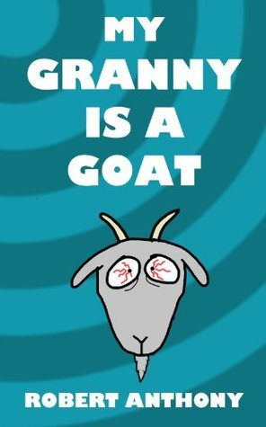 My Granny Is A Goat  by  Robert Anthony